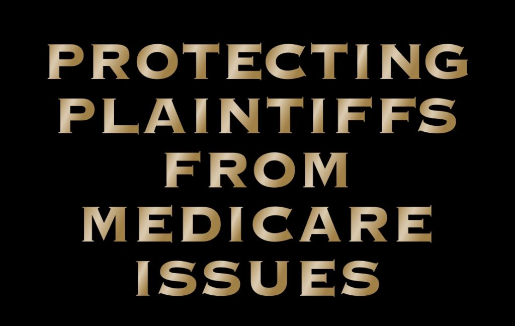 Protecting Plaintiffs From Medicare Issues - From Jack's Desk #34
