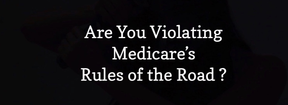 From Jack's Desk #35 Are You Violating Medicare's Rules of the Road