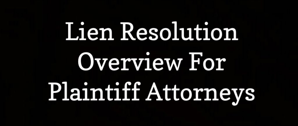 The Lienholders Aren't Owed Anything – Lien Resolution Overview for Plaintiffs Attorneys