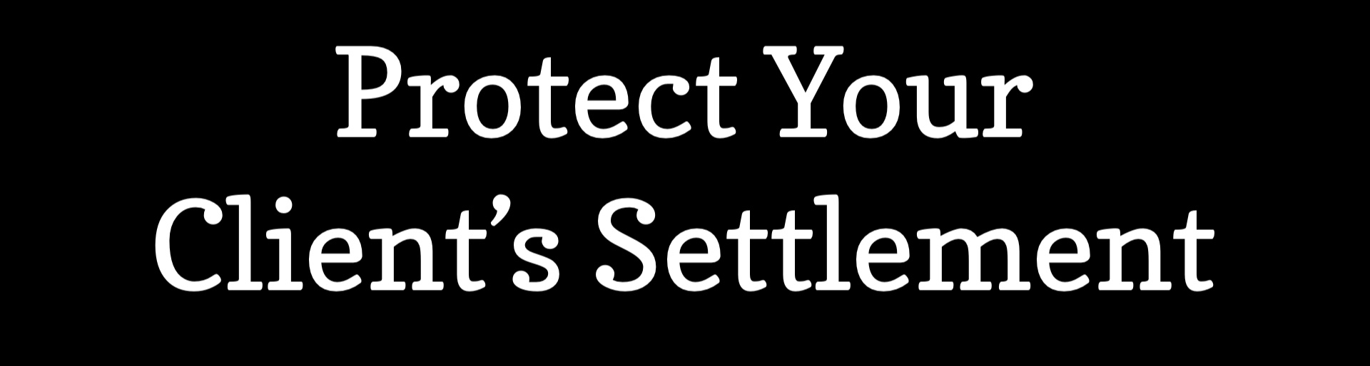 Protect Your Client's Settlement